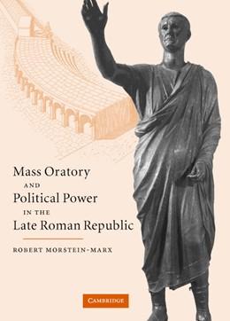 Abbildung von Morstein-Marx   Mass Oratory and Political Power in the Late Roman Republic   2004