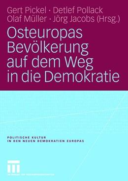 Abbildung von Pickel / Pollack / Müller / Jacobs | Osteuropas Bevölkerung auf dem Weg in die Demokratie | 2006 | Repräsentative Untersuchungen ...