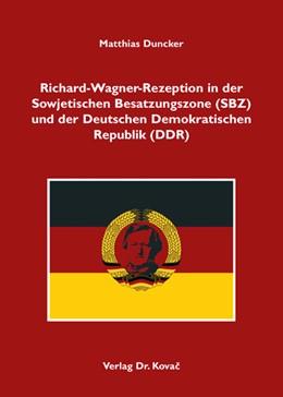 Abbildung von Duncker | Richard-Wagner-Rezeption in der Sowjetischen Besatzungszone (SBZ) und der Deutschen Demokratischen Republik (DDR) | 2009 | 74