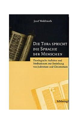 Abbildung von Wohlmuth | Die Tora spricht die Sprache der Menschen | 2002 | Theologische Aufsätze und Medi...