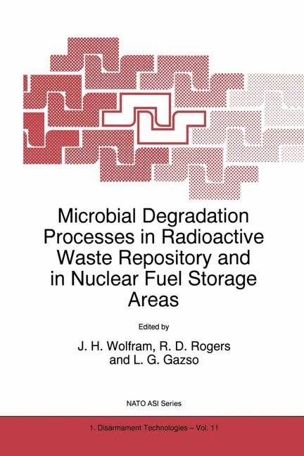 Abbildung von Wolfram / Rogers / Gazsó | Microbial Degradation Processes in Radioactive Waste Repository and in Nuclear Fuel Storage Areas | 1997