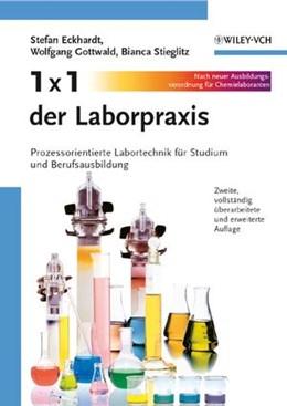 Abbildung von Eckhardt / Gottwald / Stieglitz   1 x 1 der Laborpraxis   2. vollst. überarb. u. erw. Auflage   2006   Prozessorientierte Labortechni...