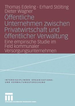 Abbildung von Edeling / Stölting / Wagner | Öffentliche Unternehmen zwischen Privatwirtschaft und öffentlicher Verwaltung | 2004 | Eine empirische Studie im Feld... | 8