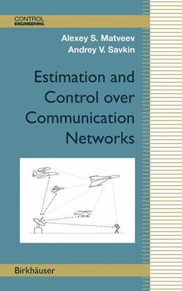 Abbildung von Matveev / Savkin | Estimation and Control over Communication Networks | 2008