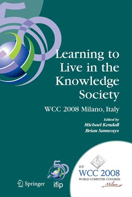 Abbildung von Kendall / Samways | Learning to Live in the Knowledge Society | 2008 | IFIP 20th World Computer Congr... | 281