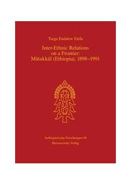 Abbildung von Tsega Endalew Etefa | Inter-Ethnic Relations on a Frontier: Mätakkäl (Ethiopia), 1898-1991 | 2006