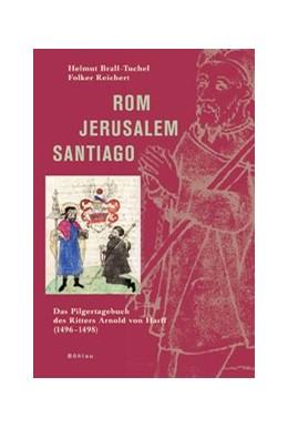 Abbildung von Brall-Tuchel / Reichert | Rom – Jerusalem – Santiago | 3., durchgesehene Auflage | 2009 | Das Pilgertagebuch des Ritters...
