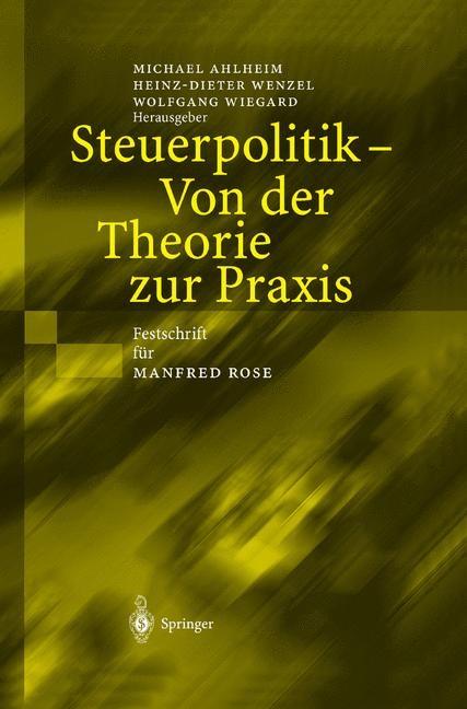 Abbildung von Ahlheim / Wenzel / Wiegard | Steuerpolitik — Von der Theorie zur Praxis | 2003