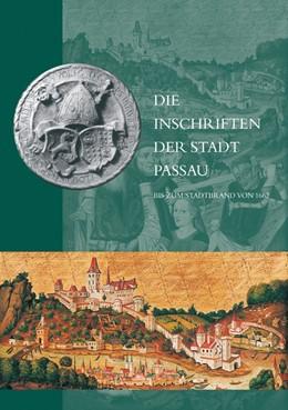 Abbildung von Die Inschriften der Stadt Passau bis zum Stadtbrand von 1662   2006   10