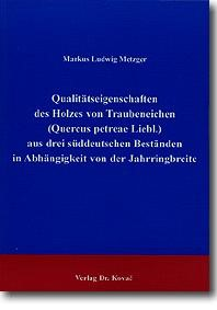 Abbildung von Metzger | Qualitätseigenschaften des Holzes von Traubeneichen (Quercus petreae Liebl.) aus drei süddeutschen Beständen in Abhängigkeit von der Jahrringbreite | 1999
