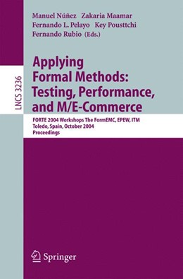 Abbildung von Núnez / Maamar / Pelayo / Pousttchi / Rubio | Applying Formal Methods: Testing, Performance, and M/E-Commerce | 2004 | FORTE 2004 Workshops The FormE... | 3236