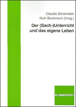 Abbildung von Schomaker / Stockmann | Der (Sach-)Unterricht und das eigene Leben | 2007