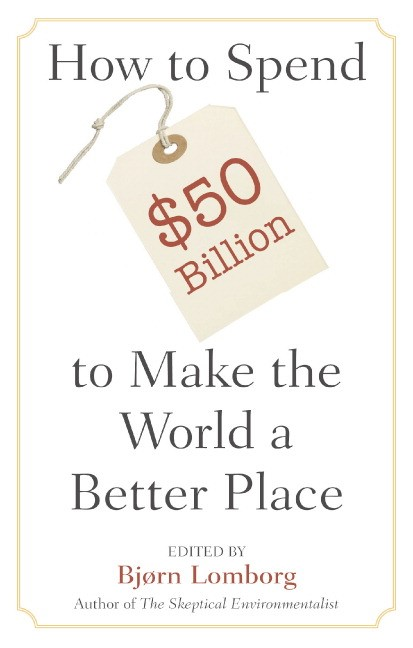 Abbildung von Lomborg | How to Spend $50 Billion to Make the World a Better Place | 2006