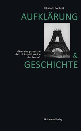 Abbildung von Rohbeck | Aufklärung und Geschichte | 2010 | Über eine praktische Geschicht...