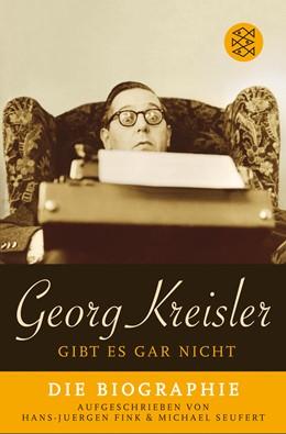 Abbildung von Fink / Seufert / Kreisler | Georg Kreisler gibt es gar nicht | 1. Auflage | 2007 | Die Biographie