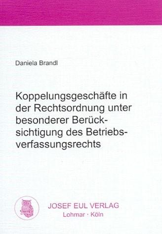 Abbildung von Brandl | Koppelungsgeschäfte in der Rechtsordnung unter besonderer Berücksichtigung des Betriebsverfassungsrechts | 2000