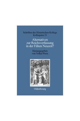 Abbildung von Press / Stievermann | Alternativen zur Reichsverfassung in der Frühen Neuzeit? | Reprint 2018 | 1995 | 23