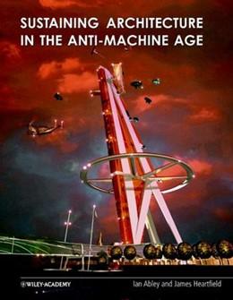 Abbildung von Abley / Heartfield | Sustaining Architecture in the Anti-Machine Age | 2002