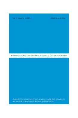 Abbildung von Hagen / Lauf / Peter   Europäische Union und mediale Öffentlichkeit   2004   Theoretische Perspektiven und ...