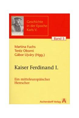 Abbildung von Martina / Oborni / Ujváry | Kaiser Ferdinand I. | 2005 | Ein mitteleuropäischer Herrsch... | 5