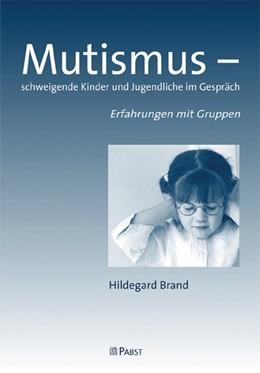 Abbildung von Brand | Mutismus - schweigende Kinder und Jugendliche im Gespräch | 2009 | Erfahrungen mit Gruppen