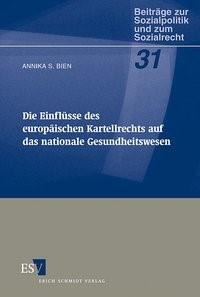 Abbildung von Bien   Die Einflüsse des europäischen Kartellrechts auf das nationale Gesundheitswesen   2004