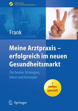 Abbildung von Frank | Meine Arztpraxis - erfolgreich im neuen Gesundheitsmarkt | 1st Edition. | 2010