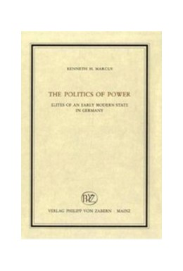 Abbildung von Marcus | The Politics of Power | 2000 | Elites of an Early Modern Stat... | Band 177§Band 177