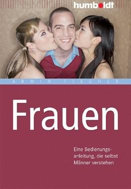 Abbildung von Fischer | Frauen | 2., aktualisierte Auflage | 2014 | Eine Bedienungsanleitung, die ...