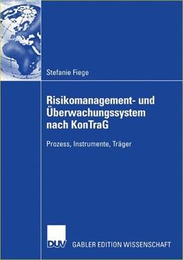 Abbildung von Fiege | Risikomanagement- und Überwachungssystem nach KonTraG | 2006 | Prozess, Instrumente, Träger