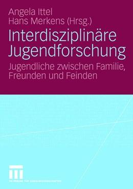 Abbildung von Ittel / Merkens | Interdisziplinäre Jugendforschung | 2006 | Jugendliche zwischen Familie, ...
