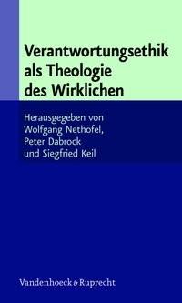 Abbildung von Nethöfel / Dabrock / Keil | Verantwortungsethik als Theologie des Wirklichen | 2009