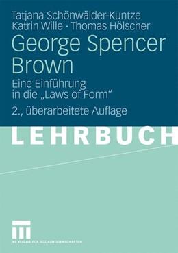 Abbildung von Schönwälder-Kuntze / Wille / Hölscher | George Spencer Brown | 2., überarbeitete | 2009 | Eine Einführung in die