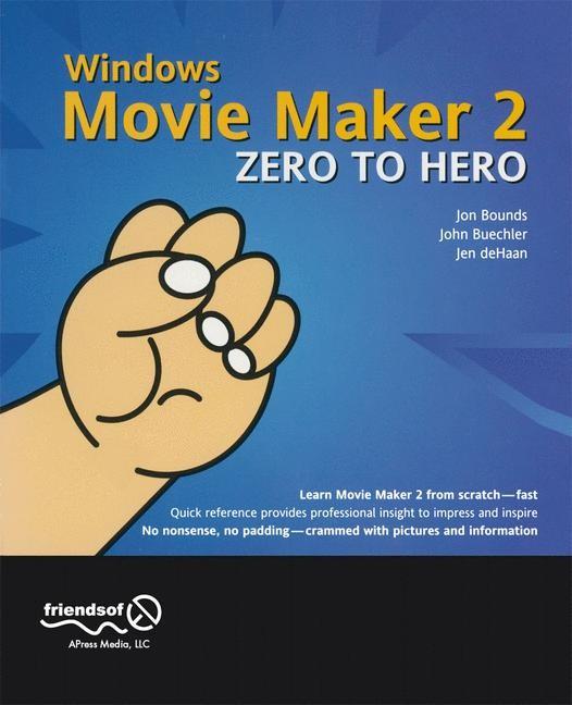 Abbildung von Buechler / Dehaan / Bounds | Windows Movie Maker 2 Zero to Hero | Softcover reprint of the original 1st ed. | 2004