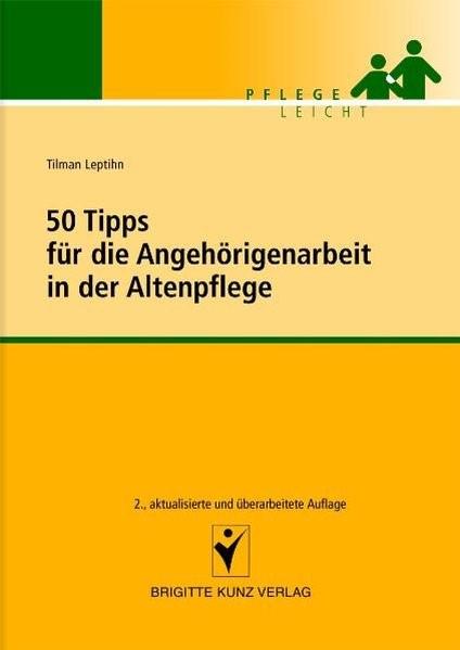 Abbildung von Leptihn | 50 Tipps für die Angehörigenarbeit in der Altenpflege | überarbeitet | 2007