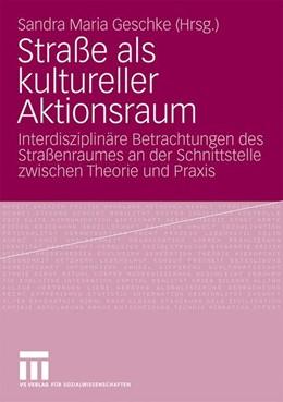 Abbildung von Geschke | Straße als kultureller Aktionsraum | 2008 | Interdisziplinäre Betrachtunge...