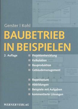 Abbildung von Gerster / Kohl   Baubetrieb in Beispielen   2006   Immobilienwirtschaft - Kalkula...