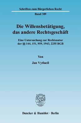 Abbildung von Vytlacil | Die Willensbetätigung, das andere Rechtsgeschäft. | 2009 | Eine Untersuchung zur Rechtsna... | 389