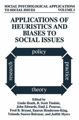 Abbildung von Heath / Tindale / Edwards / Posavac / Bryant / Henderson-King / Suarez-Balcazar / Myers   Applications of Heuristics and Biases to Social Issues   1994