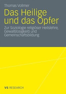 Abbildung von Vollmer   Das Heilige und das Opfer   2009   Zur Soziologie religiöser Heil...