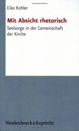 Abbildung von Kohler | Mit Absicht rhetorisch | Aufl. | 2006 | Seelsorge in der Gemeinschaft ... | Band 047