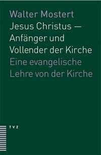 Abbildung von Mostert | Jesus Christus – Anfänger und Vollender der Kirche | 2., Aufl. | 2006