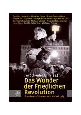 Abbildung von Schönfelder | Das Wunder der Friedlichen Revolution | 2009 | Prominente Stimmen zum Herbst ...