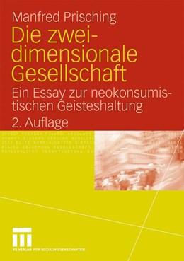 Abbildung von Prisching | Die zweidimensionale Gesellschaft | 2009 | Ein Essay zur neokonsumistisch...
