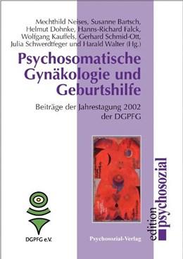 Abbildung von Bartsch / Dohnke | Psychosomatische Gynäkologie und Geburtshilfe | 2003 | Beiträge der Jahrestagung Psyc...