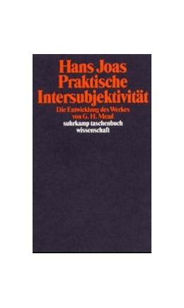 Abbildung von Joas | Praktische Intersubjektivität | 1989 | Die Entwicklung des Werkes von... | 765
