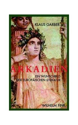 Abbildung von Garber | Arkadien | 1. Aufl. 2009 | 2009 | Ein Wunschbild der europäische...