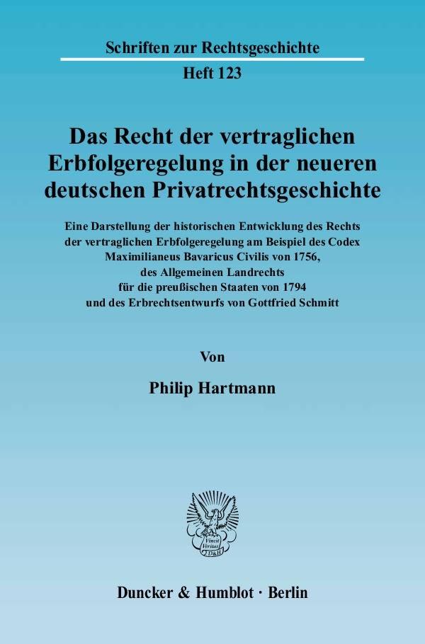 Abbildung von Hartmann | Das Recht der vertraglichen Erbfolgeregelung in der neueren deutschen Privatrechtsgeschichte. Eine Darstellung der historischen Entwicklung des Rechts der vertraglichen Erbfolgeregelung | 2005