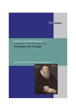 Abbildung von Otte / Schneider   Frömmigkeit oder Theologie   2007   Johann Arndt und die 'Vier Büc...   Band 040