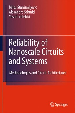 Abbildung von Stanisavljevic / Schmid / Leblebici | Reliability of Nanoscale Circuits and Systems | 1st Edition. | 2010 | Methodologies and Circuit Arch...